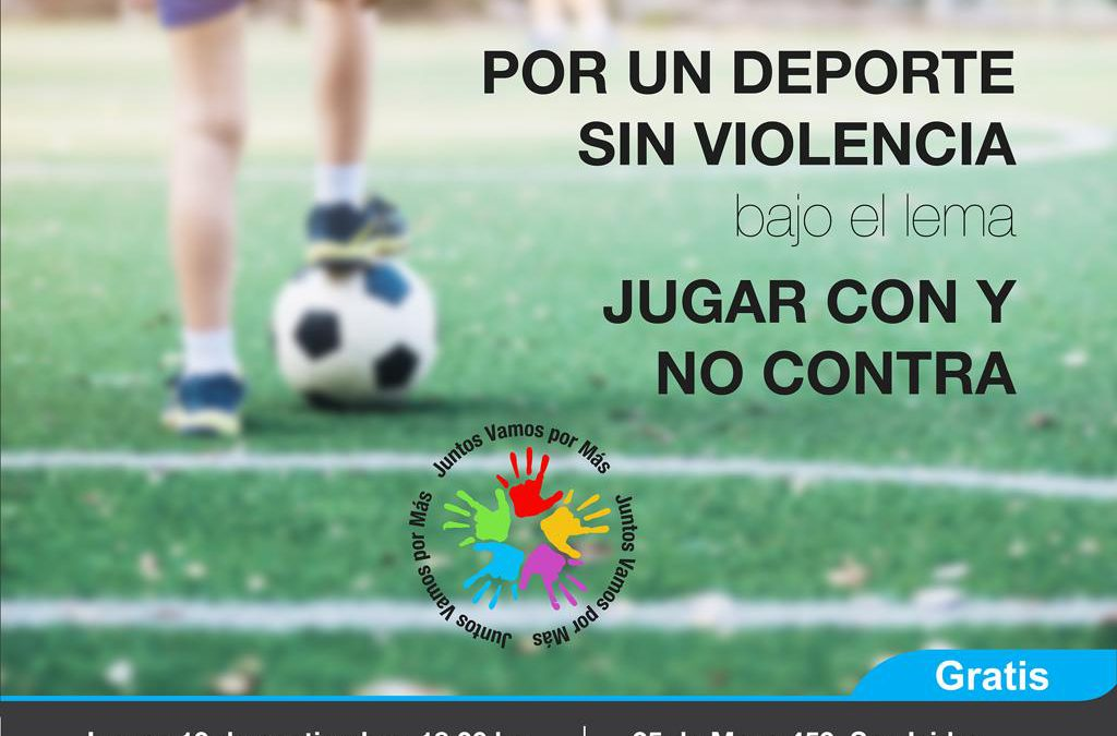 JUNTOS VAMOS POR MÁS CONCIENTIZA POR UN DEPORTE SIN VIOLENCIA